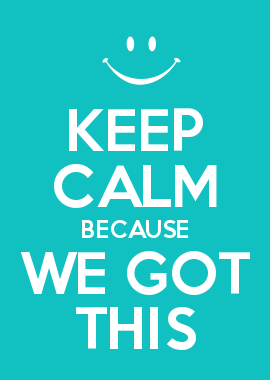Keep Calm Because We GOT This!